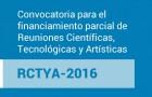 Imagen sobre Convocatoria para el financiamiento parcial de Reuniones Científicas, Tecnológicas y Artísticas – RCTYA-2016